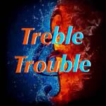 Treble Trouble 2017